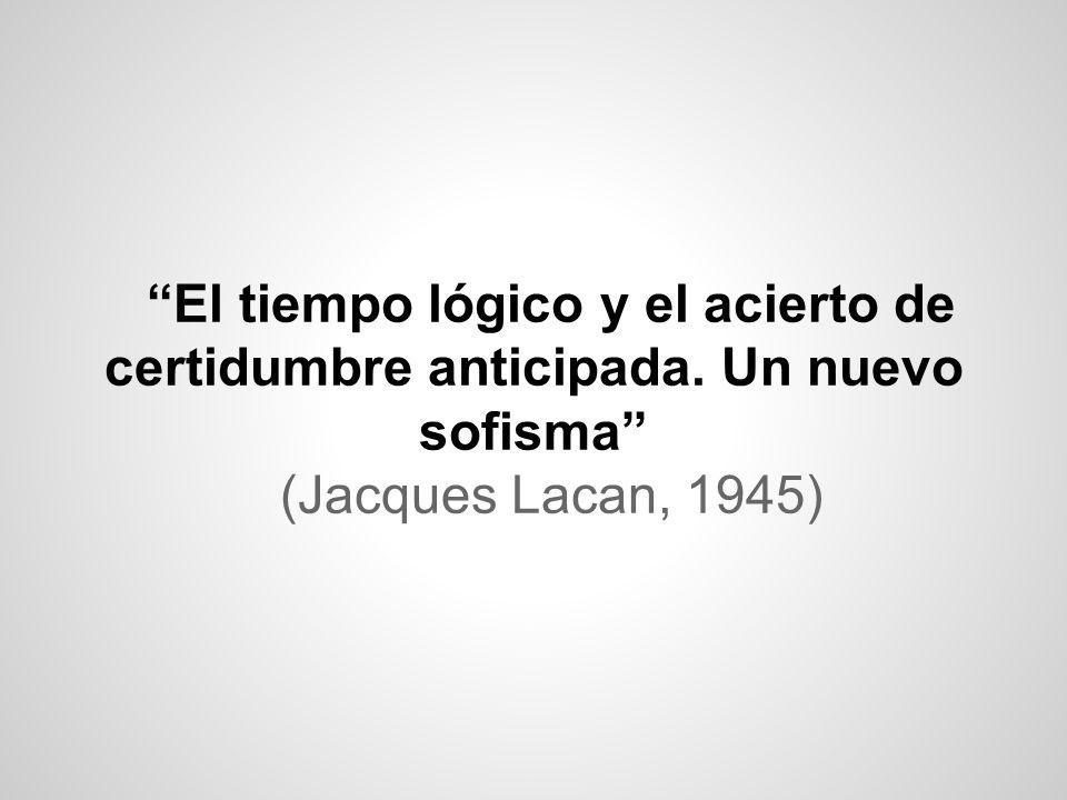 El tiempo lógico y el acierto de certidumbre anticipada. Un nuevo sofisma (Jacques Lacan, 1945)