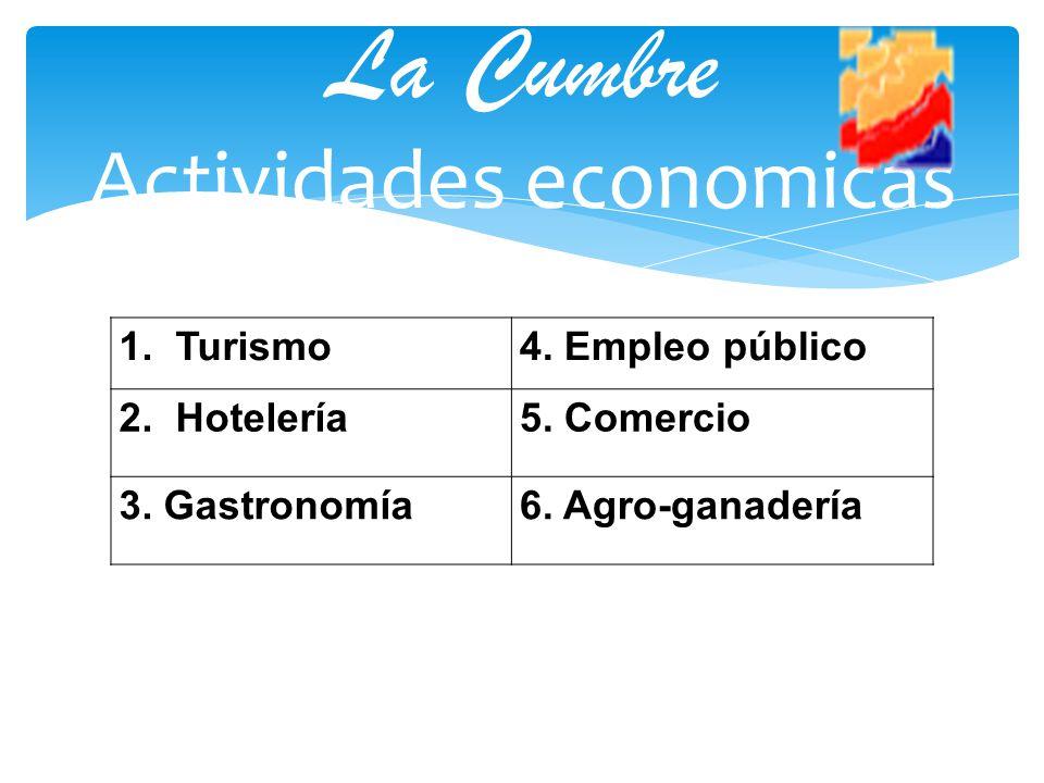 La Cumbre Actividades economicas 1. Turismo4. Empleo público 2. Hotelería5. Comercio 3. Gastronomía6. Agro-ganadería