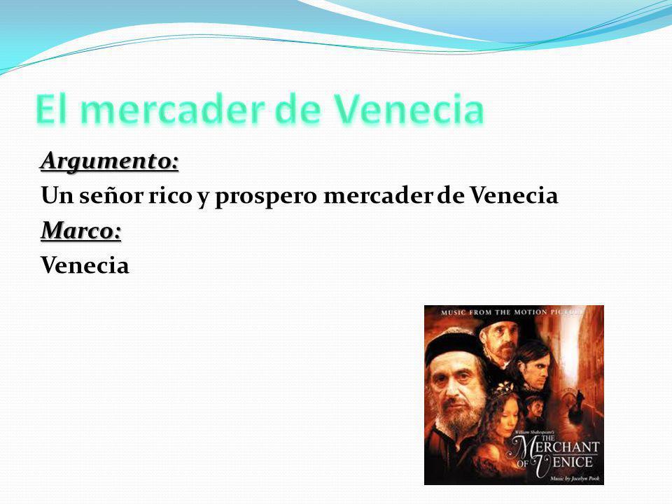 Argumento: Un señor rico y prospero mercader de VeneciaMarco: Venecia