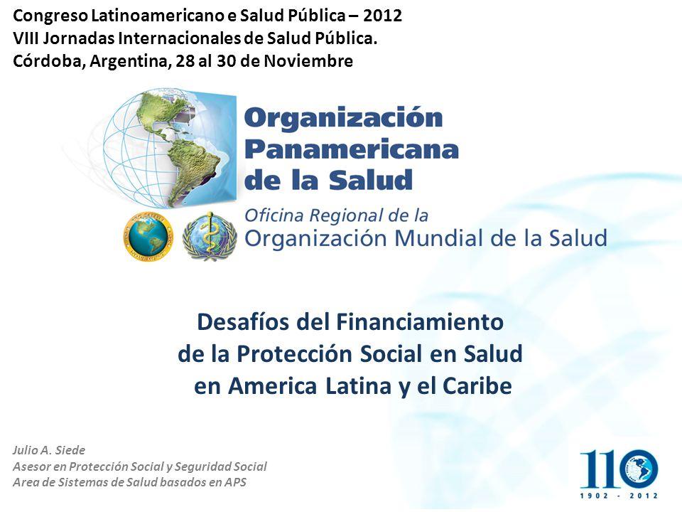 Julio A. Siede Asesor en Protección Social y Seguridad Social Area de Sistemas de Salud basados en APS Congreso Latinoamericano e Salud Pública – 2012