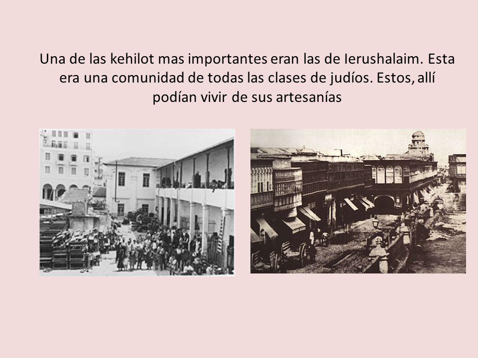 Una de las kehilot mas importantes eran las de Ierushalaim. Esta era una comunidad de todas las clases de judíos. Estos, allí podían vivir de sus arte