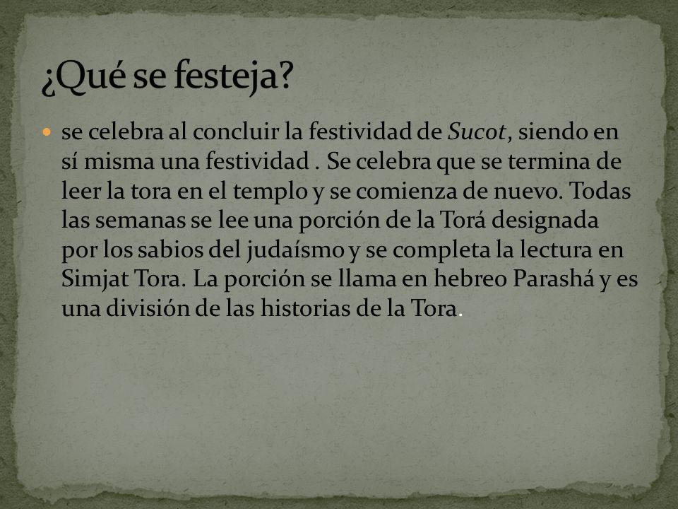 se celebra al concluir la festividad de Sucot, siendo en sí misma una festividad.