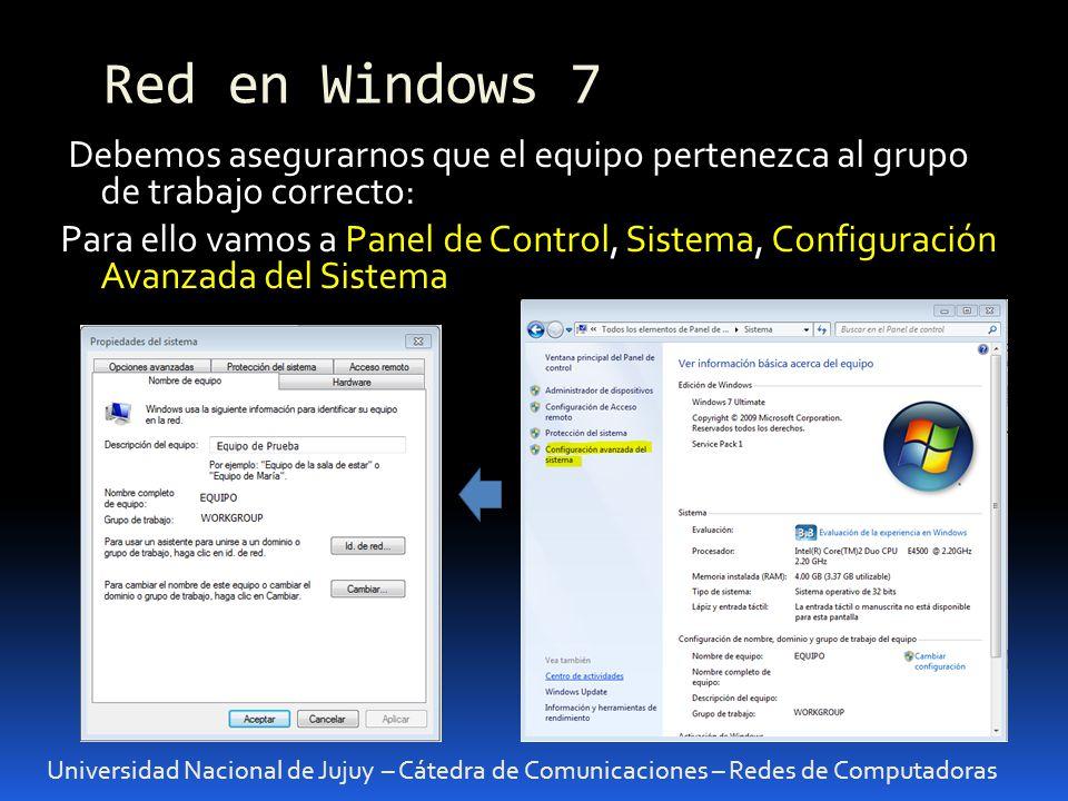 Universidad Nacional de Jujuy – Cátedra de Comunicaciones – Redes de Computadoras Debemos asegurarnos que el equipo pertenezca al grupo de trabajo correcto: Para ello vamos a Panel de Control, Sistema, Configuración Avanzada del Sistema Red en Windows 7