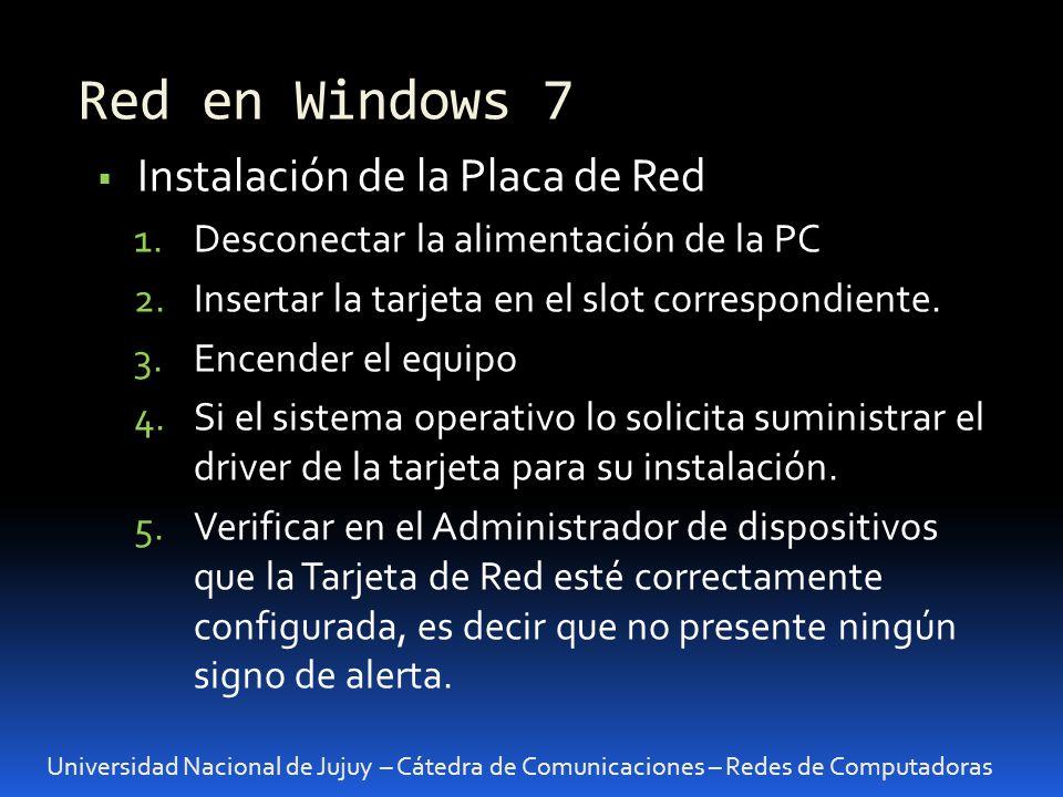 Red en Windows 7 Universidad Nacional de Jujuy – Cátedra de Comunicaciones – Redes de Computadoras Instalación de la Placa de Red 1.Desconectar la alimentación de la PC 2.Insertar la tarjeta en el slot correspondiente.