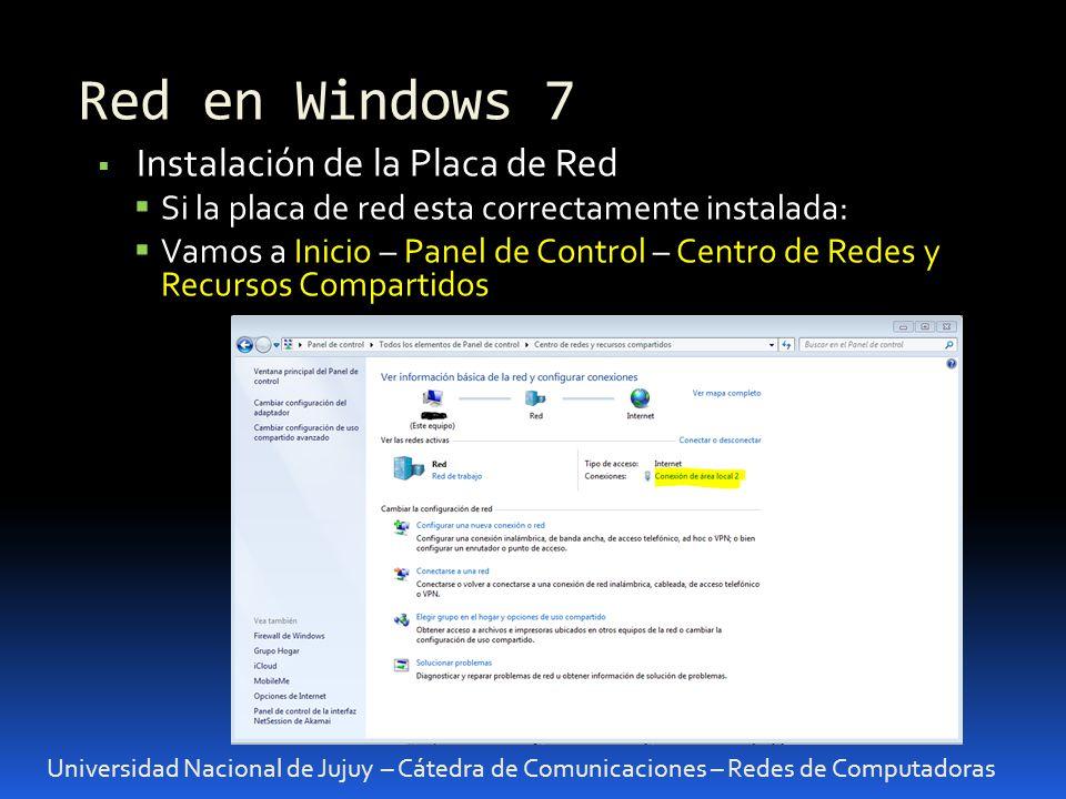 Red en Windows 7 Universidad Nacional de Jujuy – Cátedra de Comunicaciones – Redes de Computadoras Instalación de la Placa de Red Si la placa de red esta correctamente instalada: Vamos a Inicio – Panel de Control – Centro de Redes y Recursos Compartidos