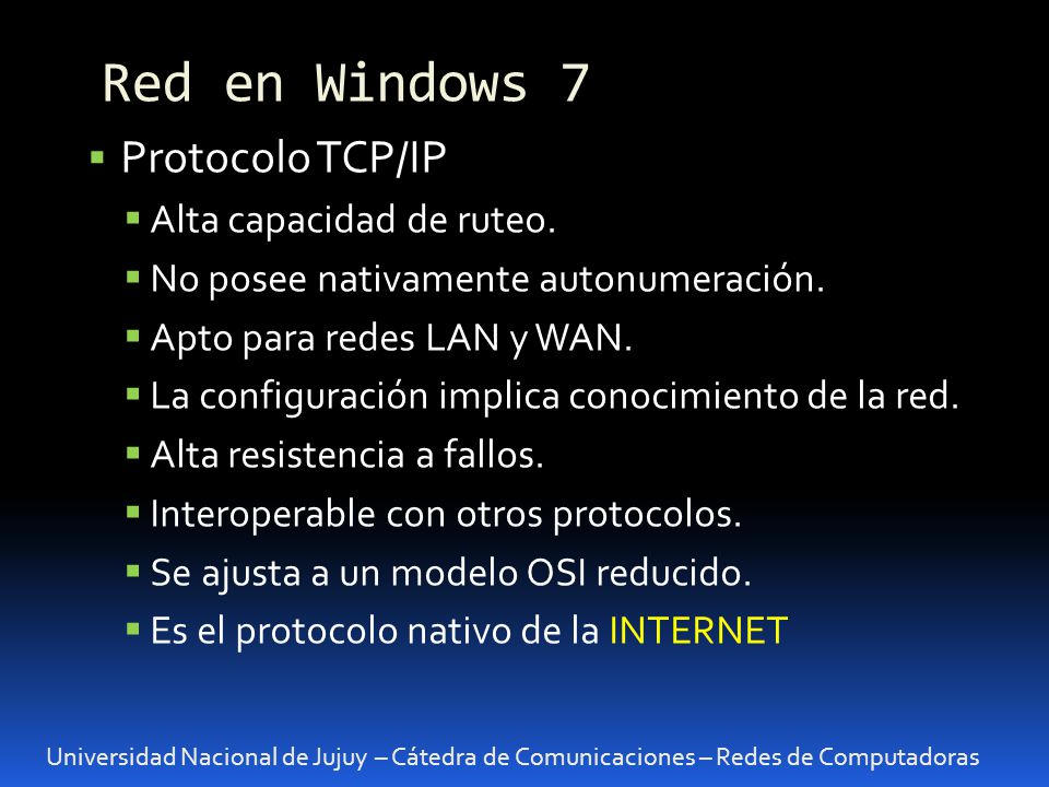 Universidad Nacional de Jujuy – Cátedra de Comunicaciones – Redes de Computadoras Configuración de TCP/IP Protocolo TCP/IP: es el protocolo mas usado en la actualidad por su versatilidad y porque es el protocolo de internet.