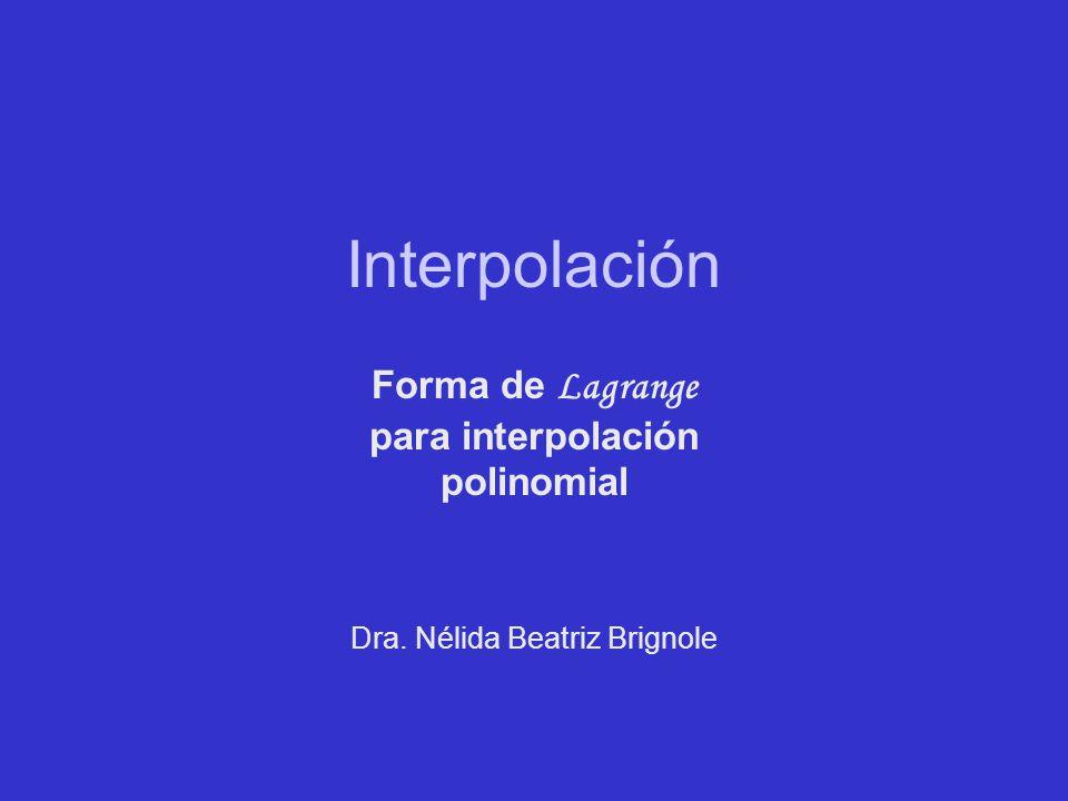 Interpolación Forma de Lagrange para interpolación polinomial Dra. Nélida Beatriz Brignole
