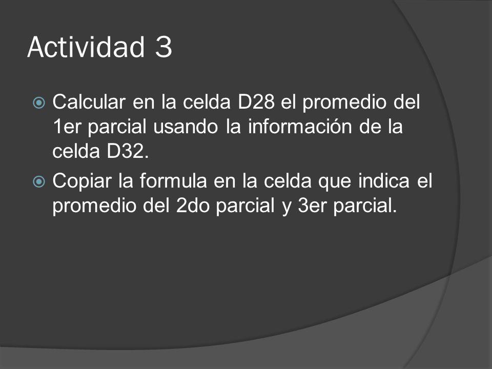 Actividad 4 Calcular en la celda K3 el promedio de los parciales del alumno Pérez usando la información de la celda D33.