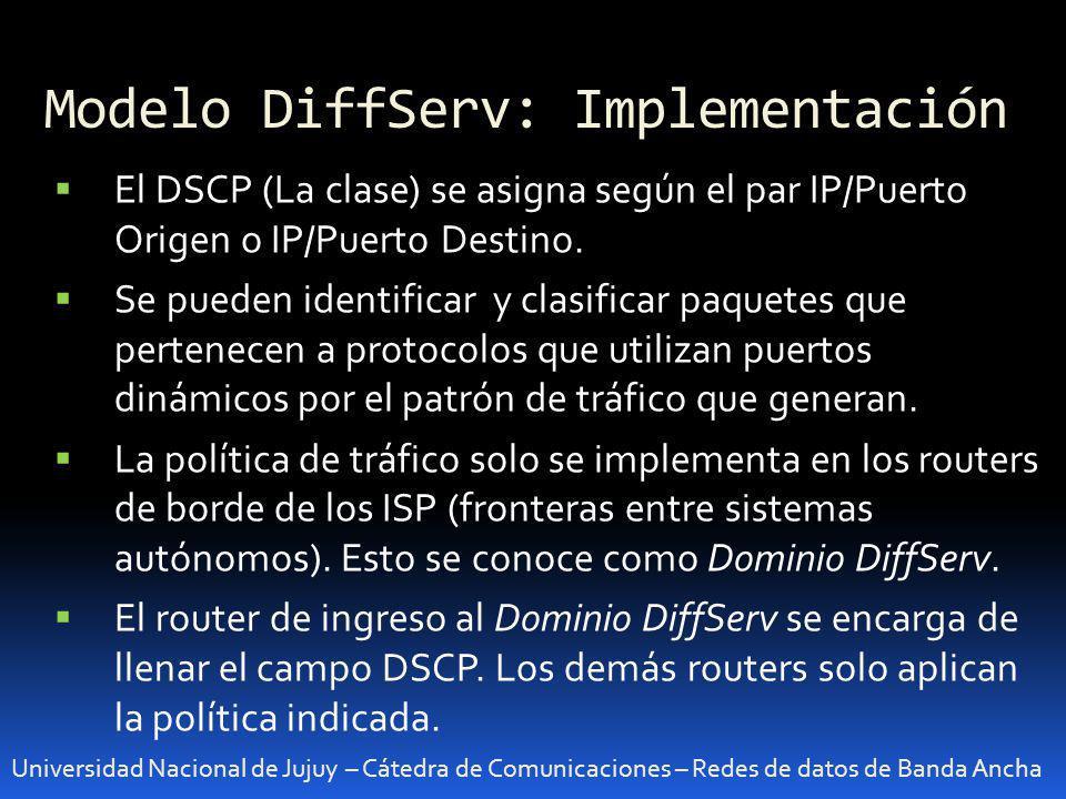 Modelo DiffServ: Implementación Universidad Nacional de Jujuy – Cátedra de Comunicaciones – Redes de datos de Banda Ancha El DSCP (La clase) se asigna