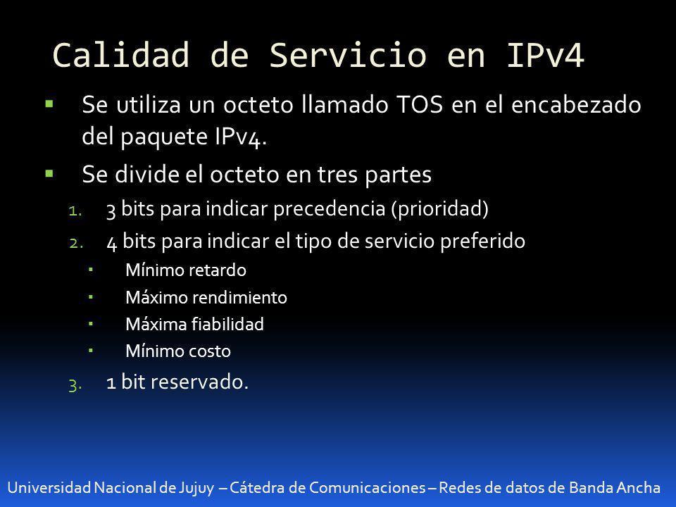 Calidad de Servicio en IPv4 Universidad Nacional de Jujuy – Cátedra de Comunicaciones – Redes de datos de Banda Ancha Se utiliza un octeto llamado TOS