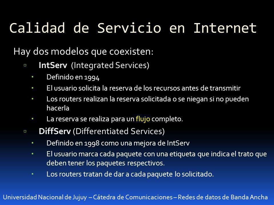 Calidad de Servicio en Internet Universidad Nacional de Jujuy – Cátedra de Comunicaciones – Redes de datos de Banda Ancha Hay dos modelos que coexiste