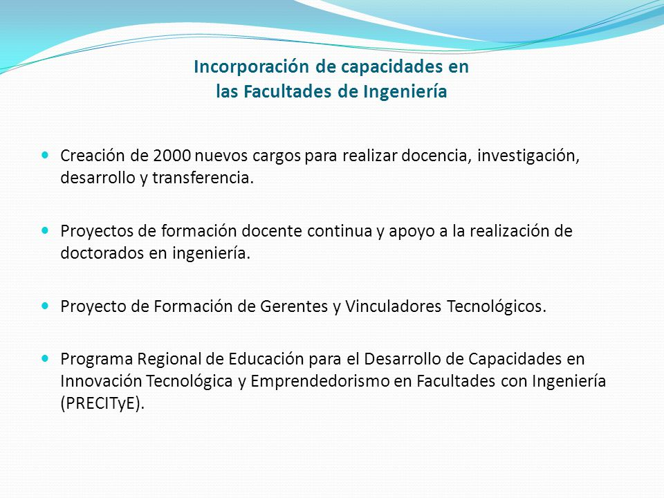 Incorporación de capacidades en las Facultades de Ingeniería Creación de 2000 nuevos cargos para realizar docencia, investigación, desarrollo y transferencia.