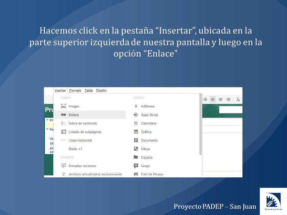 Hacemos click en la pestaña Insertar, ubicada en la parte superior izquierda de nuestra pantalla y luego en la opción Enlace Proyecto PADEP – San Juan