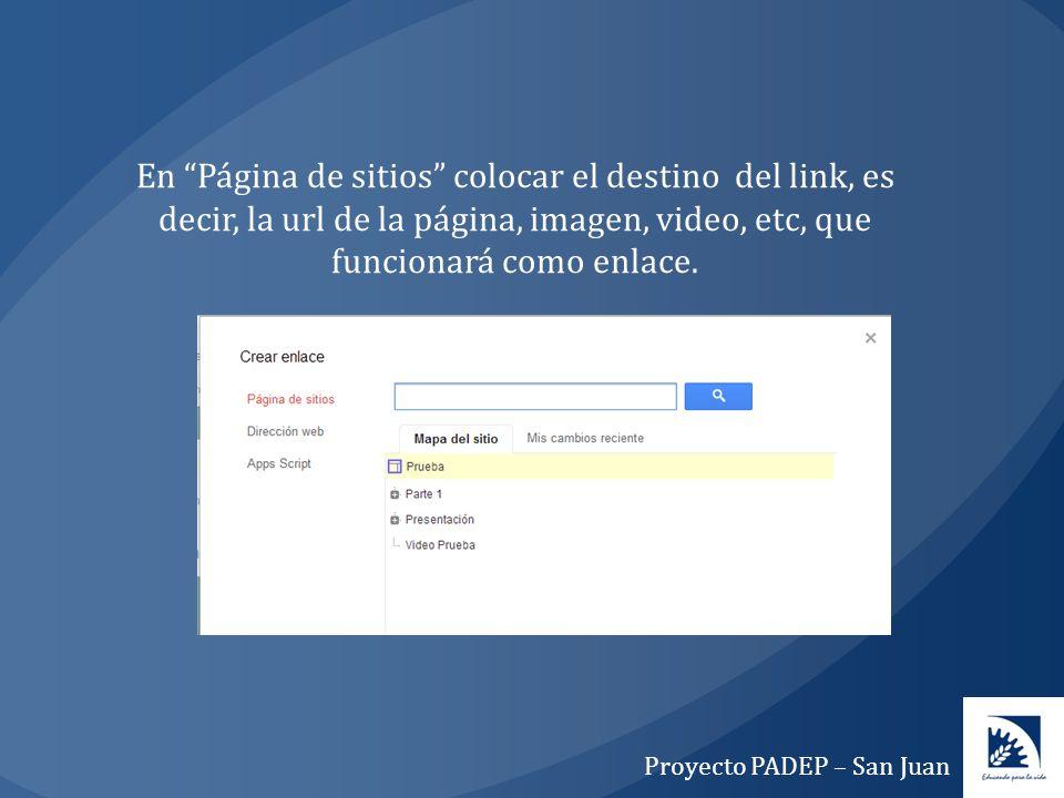 En Página de sitios colocar el destino del link, es decir, la url de la página, imagen, video, etc, que funcionará como enlace. Proyecto PADEP – San J