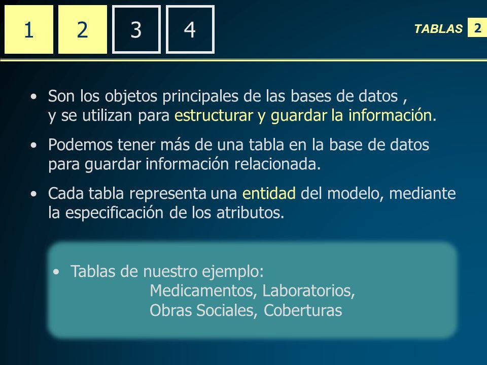 2 TABLAS 2341 Son los objetos principales de las bases de datos, y se utilizan para estructurar y guardar la información.