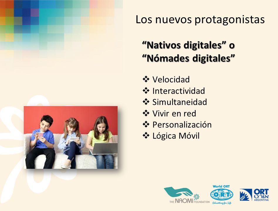 Nativos digitales o Nómades digitales Velocidad Interactividad Simultaneidad Vivir en red Personalización Lógica Móvil Los nuevos protagonistas