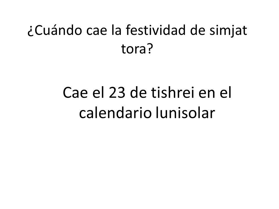 ¿Cuándo cae la festividad de simjat tora? Cae el 23 de tishrei en el calendario lunisolar