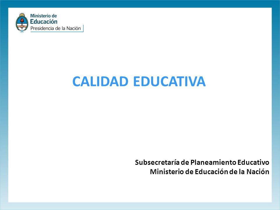 CALIDAD EDUCATIVA Subsecretaría de Planeamiento Educativo Ministerio de Educación de la Nación