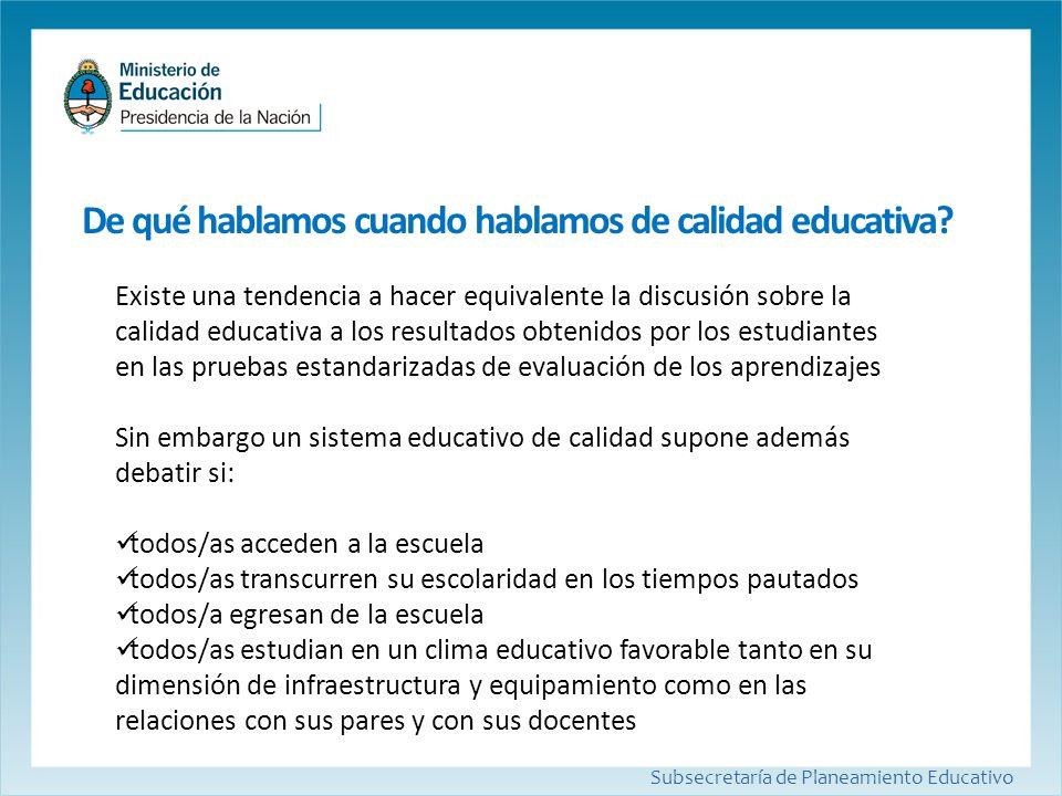 De qué hablamos cuando hablamos de calidad educativa? Subsecretaría de Planeamiento Educativo Existe una tendencia a hacer equivalente la discusión so
