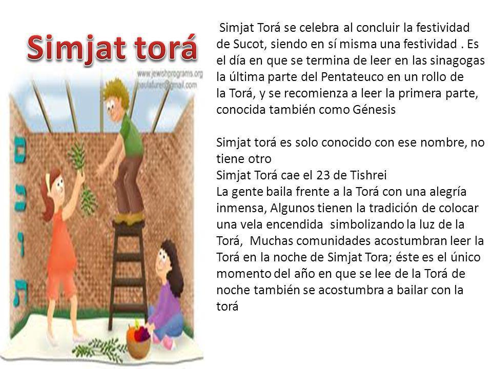 Simjat Torá se celebra al concluir la festividad de Sucot, siendo en sí misma una festividad. Es el día en que se termina de leer en las sinagogas la