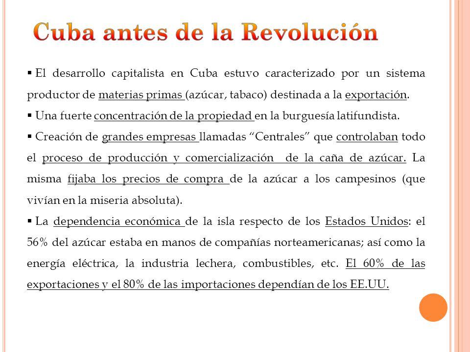 El desarrollo capitalista en Cuba estuvo caracterizado por un sistema productor de materias primas (azúcar, tabaco) destinada a la exportación. Una fu