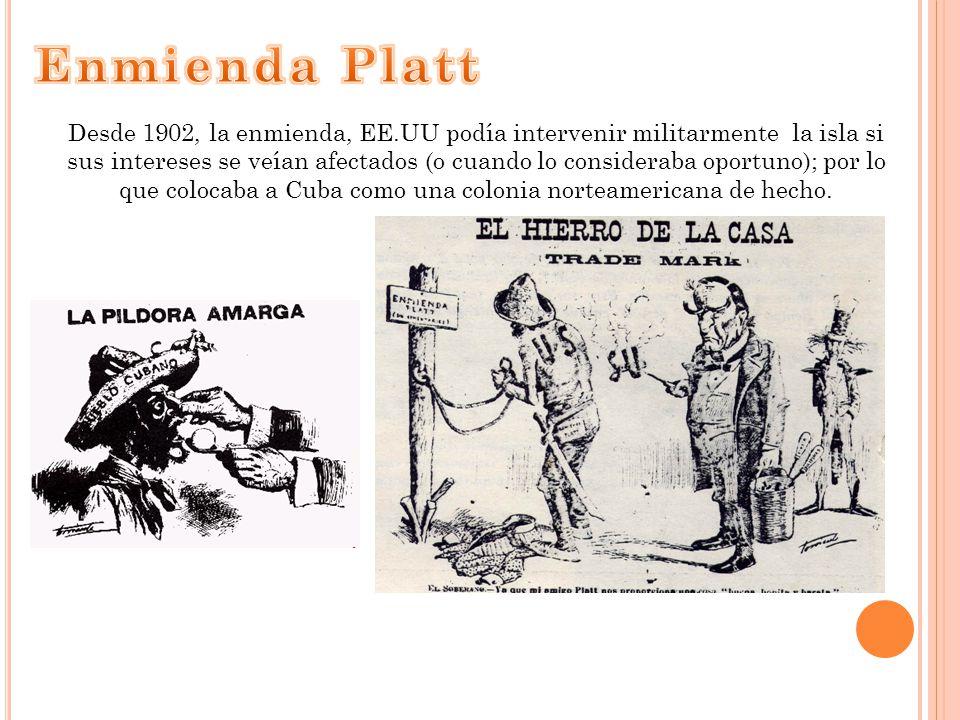 Desde 1902, la enmienda, EE.UU podía intervenir militarmente la isla si sus intereses se veían afectados (o cuando lo consideraba oportuno); por lo qu