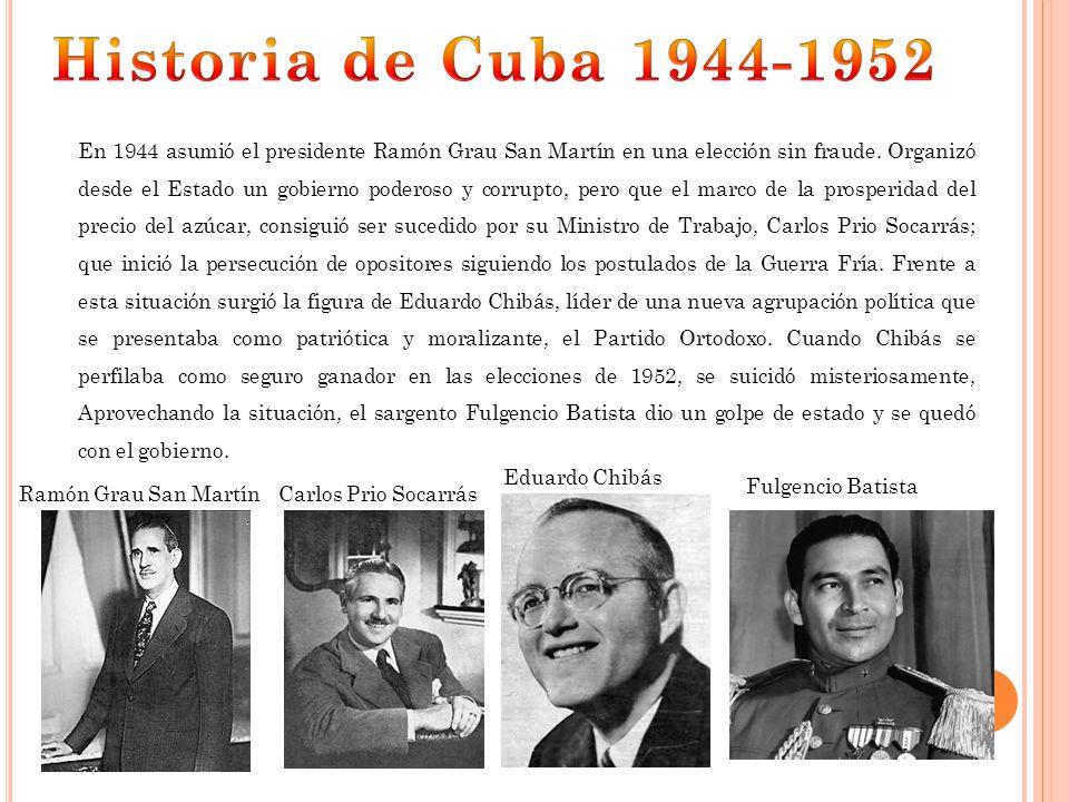 En 1944 asumió el presidente Ramón Grau San Martín en una elección sin fraude. Organizó desde el Estado un gobierno poderoso y corrupto, pero que el m
