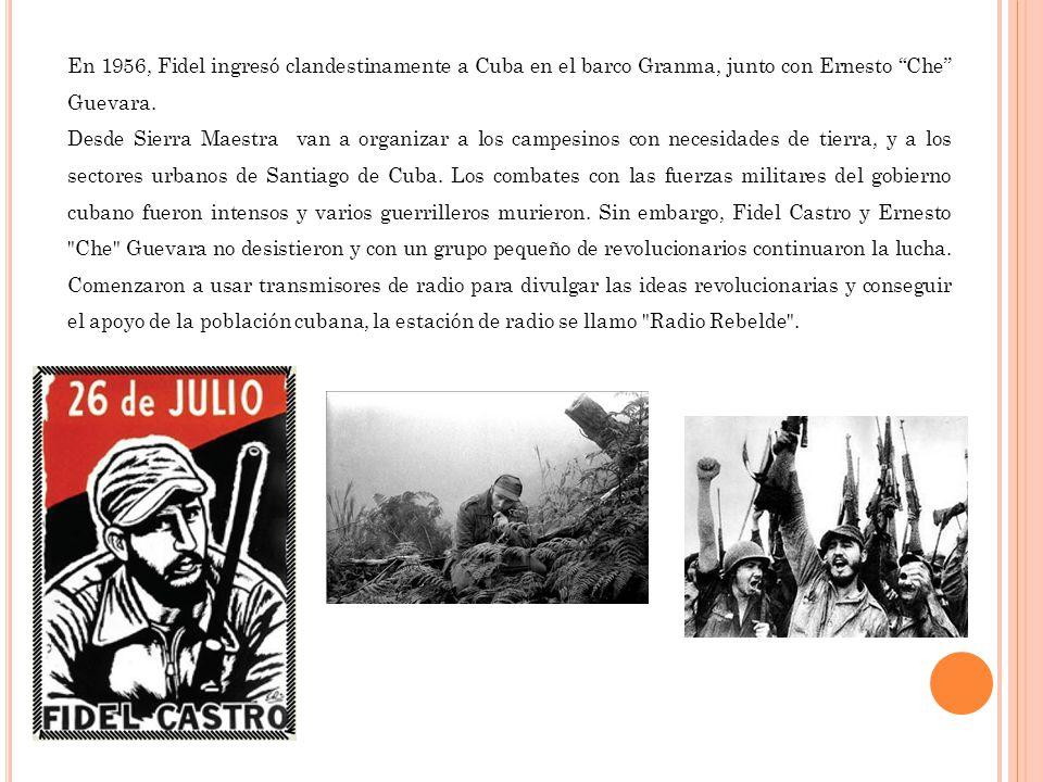 En 1956, Fidel ingresó clandestinamente a Cuba en el barco Granma, junto con Ernesto Che Guevara. Desde Sierra Maestra van a organizar a los campesino