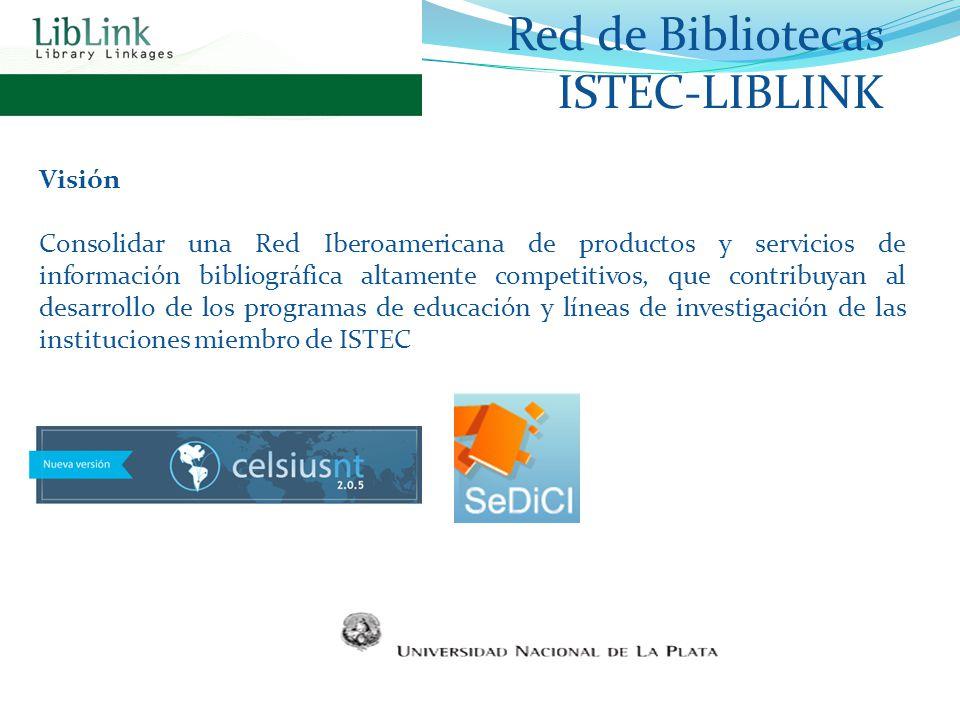Red de Bibliotecas ISTEC-LIBLINK Visión Consolidar una Red Iberoamericana de productos y servicios de información bibliográfica altamente competitivos, que contribuyan al desarrollo de los programas de educación y líneas de investigación de las instituciones miembro de ISTEC