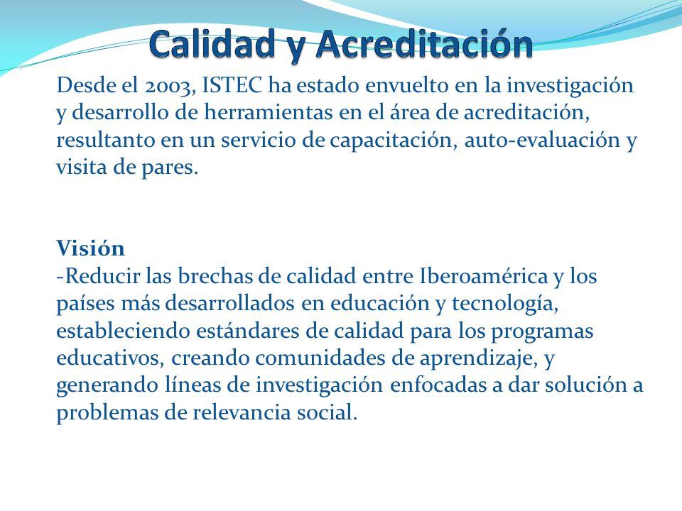 Misión Que instituciones miembros (y no-miembros) del ISTEC certifiquen sus programas para conseguir un proceso de mejoramiento contínuo.