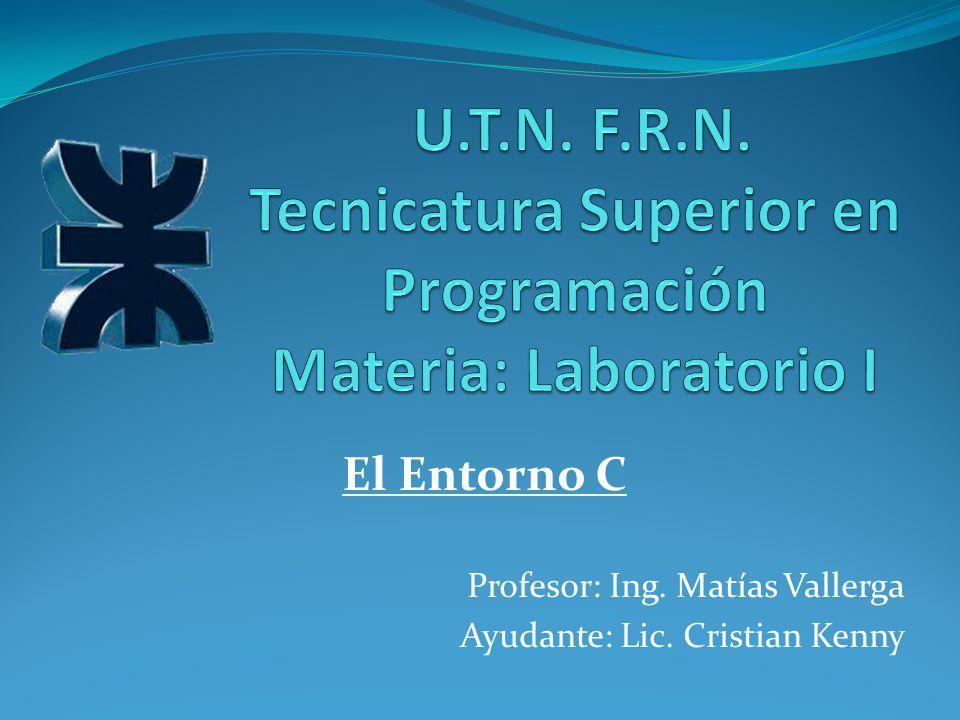 Profesor: Ing. Matías Vallerga Ayudante: Lic. Cristian Kenny El Entorno C