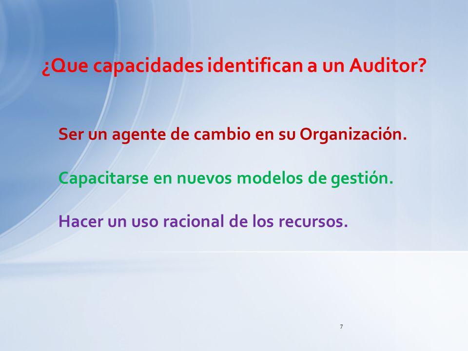 7 ¿Que capacidades identifican a un Auditor? Ser un agente de cambio en su Organización. Capacitarse en nuevos modelos de gestión. Hacer un uso racion