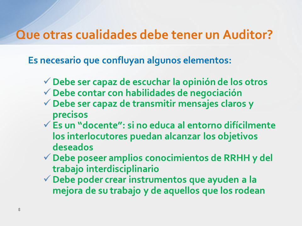 8 Que otras cualidades debe tener un Auditor? Es necesario que confluyan algunos elementos: Debe ser capaz de escuchar la opinión de los otros Debe co