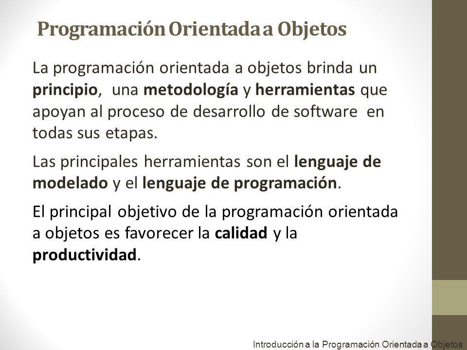 La programación orientada a objetos brinda un principio, una metodología y herramientas que apoyan al proceso de desarrollo de software en todas sus e
