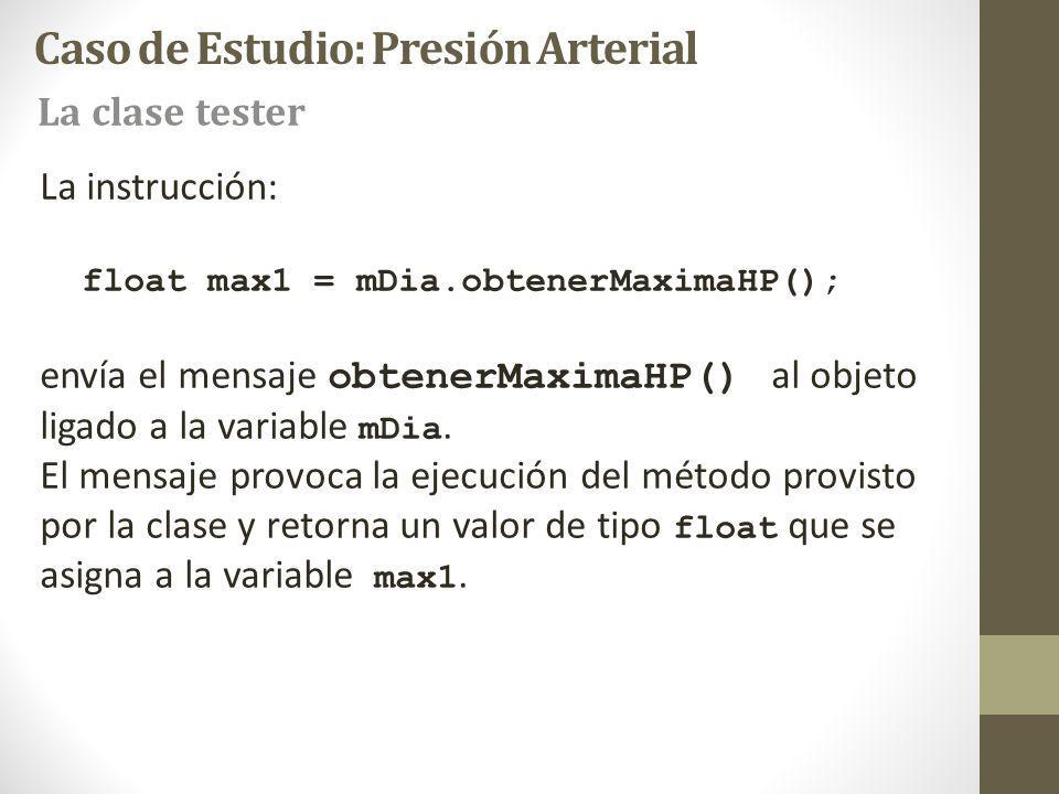 La instrucción: float max1 = mDia.obtenerMaximaHP(); envía el mensaje obtenerMaximaHP() al objeto ligado a la variable mDia.