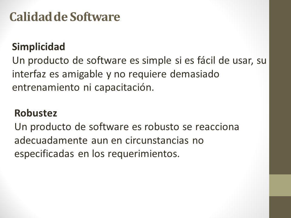 Simplicidad Un producto de software es simple si es fácil de usar, su interfaz es amigable y no requiere demasiado entrenamiento ni capacitación.