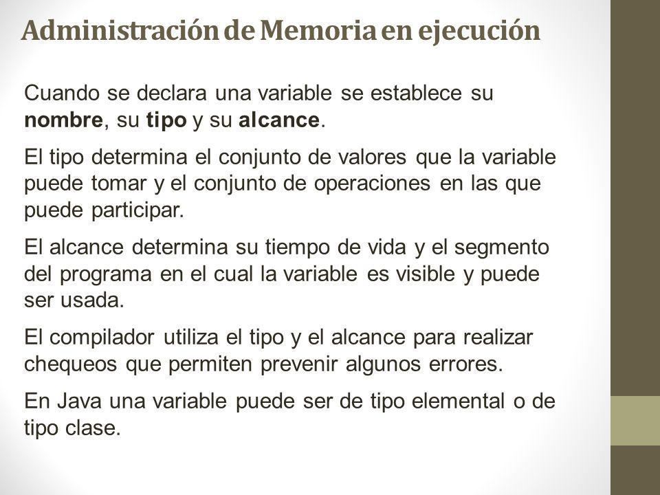 Administración de Memoria en ejecución Cuando se declara una variable se establece su nombre, su tipo y su alcance.