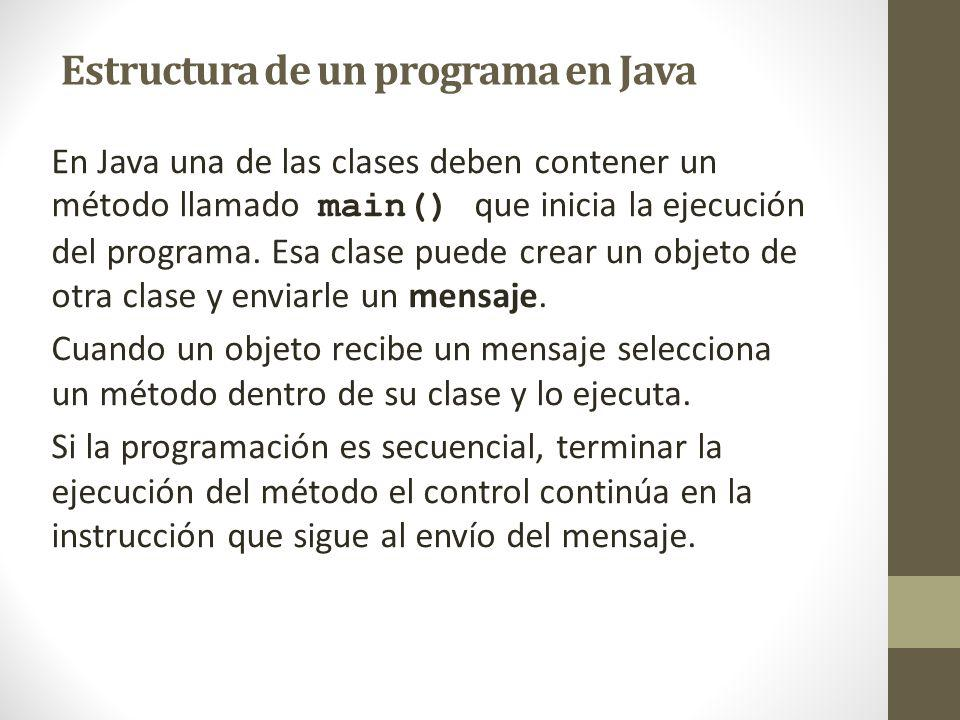 En Java una de las clases deben contener un método llamado main() que inicia la ejecución del programa. Esa clase puede crear un objeto de otra clase