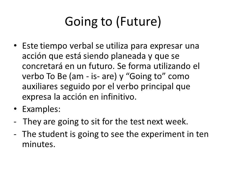 Going to (Future) Este tiempo verbal se utiliza para expresar una acción que está siendo planeada y que se concretará en un futuro. Se forma utilizand
