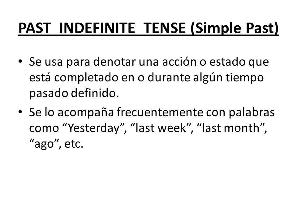 PAST INDEFINITE TENSE (Simple Past) Se usa para denotar una acción o estado que está completado en o durante algún tiempo pasado definido. Se lo acomp