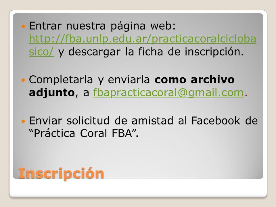 Inscripción Entrar nuestra página web: http://fba.unlp.edu.ar/practicacoralcicloba sico/ y descargar la ficha de inscripción.