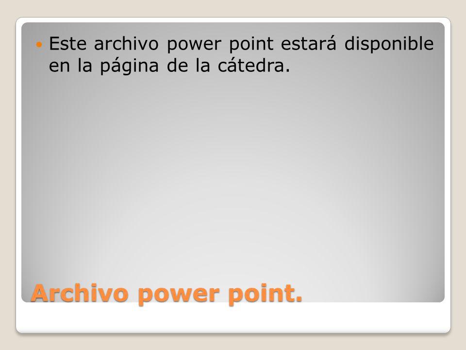 Archivo power point. Este archivo power point estará disponible en la página de la cátedra.