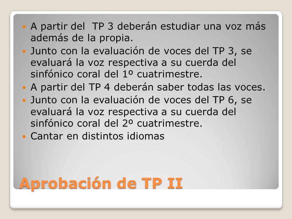 Aprobación de TP II A partir del TP 3 deberán estudiar una voz más además de la propia.
