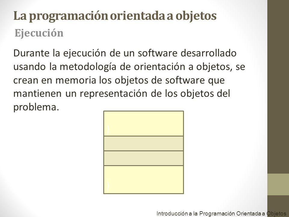 Durante la ejecución de un software desarrollado usando la metodología de orientación a objetos, se crean en memoria los objetos de software que manti