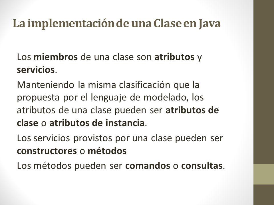La implementación de una Clase en Java Los miembros de una clase son atributos y servicios. Manteniendo la misma clasificación que la propuesta por el