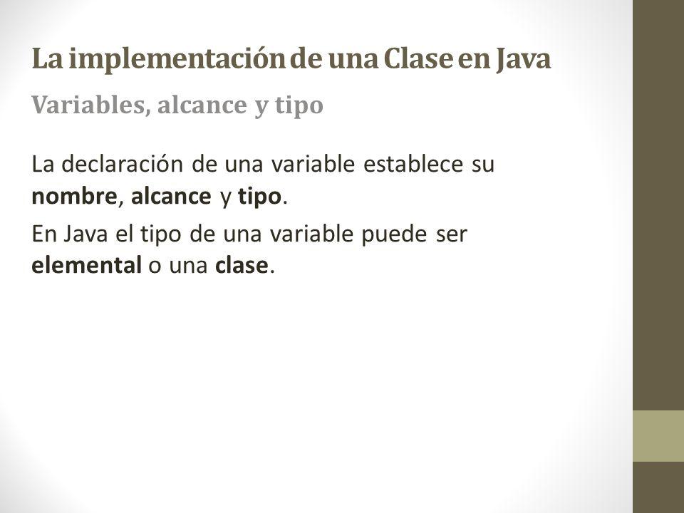 La declaración de una variable establece su nombre, alcance y tipo. En Java el tipo de una variable puede ser elemental o una clase. Variables, alcanc