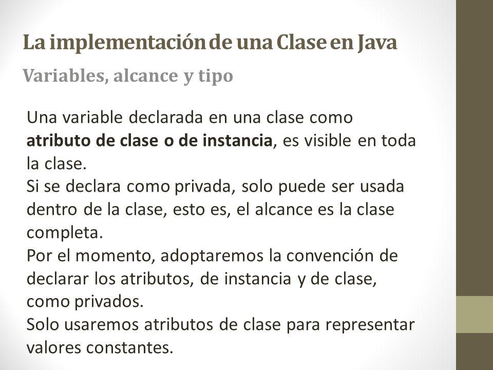 Una variable declarada en una clase como atributo de clase o de instancia, es visible en toda la clase. Si se declara como privada, solo puede ser usa