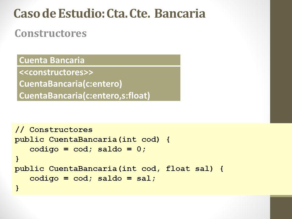 Caso de Estudio: Cta. Cte. Bancaria Constructores // Constructores public CuentaBancaria(int cod) { codigo = cod; saldo = 0; } public CuentaBancaria(i