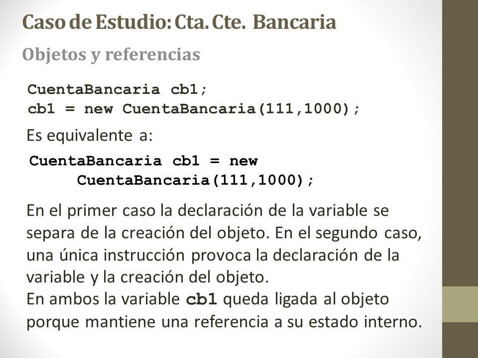 CuentaBancaria cb1; cb1 = new CuentaBancaria(111,1000); CuentaBancaria cb1 = new CuentaBancaria(111,1000); Es equivalente a: En el primer caso la decl