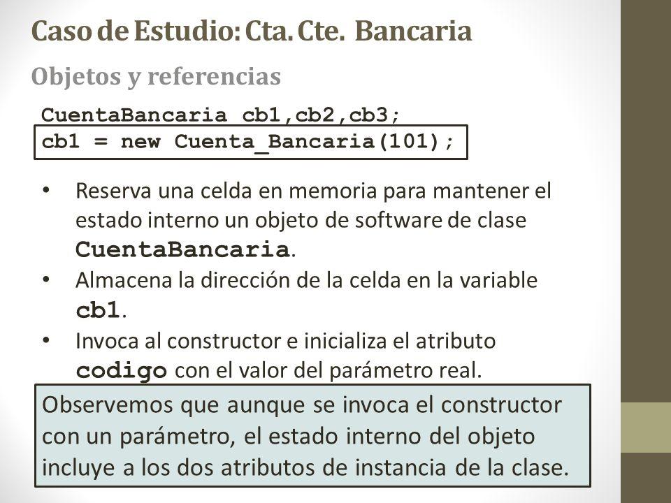 CuentaBancaria cb1,cb2,cb3; Reserva una celda en memoria para mantener el estado interno un objeto de software de clase CuentaBancaria. Almacena la di